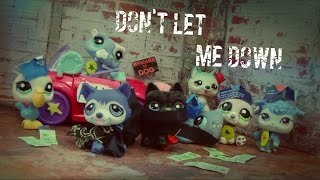 Lps Mv: Don't Let Me Down [By The Chainsmokers]