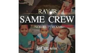 Ray Jr - Same Crew