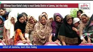 Rifleman Varun Kattal's body to reach Samba District of Jammu, last rites today