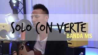Solo con verte - Banda Ms cover Ricky Herrera