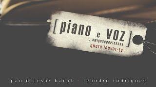"""Quero Louvar-Te"" [ Piano e Voz, Amigos e Pertences - Paulo César Baruk e Leandro Rodrigues ]"