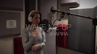 WAKE ME UP - AVICII ft. Aloe Blacc  cover MICHAL SHAPIRA