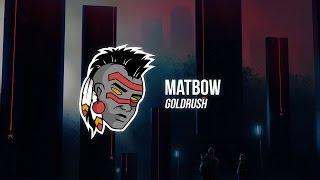 Matbow - Goldrush