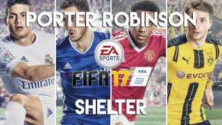 Porter Robinson & Madeon - Shelter (FIFA 17 Soundtrack)