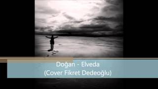 Doğan Deniz Karadeniz - Elveda (Cover Fikret Dedeoğlu)