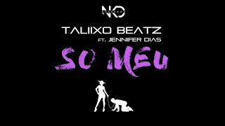 TALIIXO BEATZ Ft. JENNIFER DIAS - SO MEU (Official Lyric Video) 2017