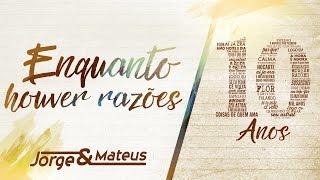 Jorge & Mateus - Enquanto Houver Razões [10 Anos Ao Vivo] (Vídeo Oficial)