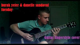 Burak Yeter feat. Danelle Sandoval - Tuesday guitar cover