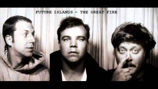 Future Islands - The Great Fire