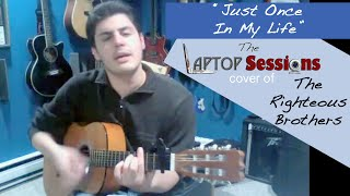"""""""Just Once In My Life"""" (Righteous Brothers cover)"""