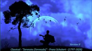 "Classical - ""Serenata (Serenade)"" - Franz Schubert - (1797-1828)  Version II"