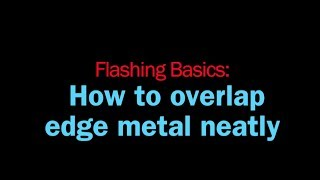 Flashing Basics: How to Overlap Edge Metal Neatly