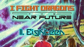 I Fight Dragons – The Near Future II. Eighteen