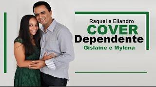 Dependente - Gislaine e Mylena (Eliandro Dualmo e Raquel Cover)