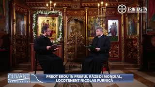 Cuvant pentru suflet. Preot erou in primul razboi mondial, locotenent Nicolae Furnica (19 01 2018)