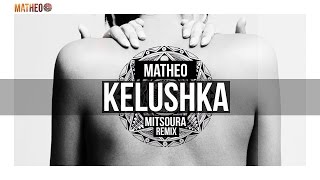 Matheo - Kelushka (Mitsoura Remix)
