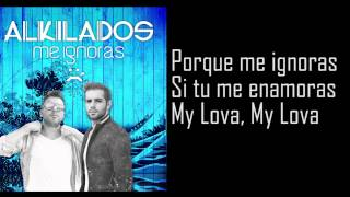 Alkilados - Me Ignoras (Con Letra) 2015