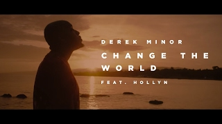 Derek Minor (ft. Hollyn) - Change the World [ Official Video ]