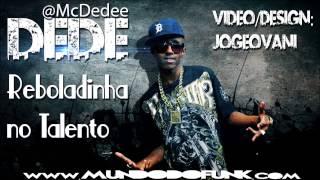 Mc Dede   Reboladinha no Talento Dj Bruninho F Z R Lançamento 2013