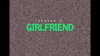 Daquan B - GirlFriend (Audio)