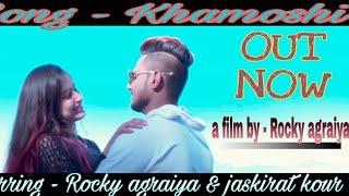 ✓khamoshi |{officialvideo} haryanvi romantic song 2018 | rocky agraiya | jaskirat kaur| most popular