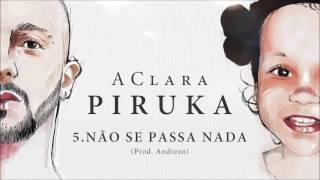 Piruka - Não Se Passa Nada  LETRA