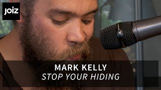 Mark Kelly - Stop Your Hiding (live at joiz)