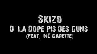 Skizo - D'La Dope Pis Des Guns (Feat. MC Garette)