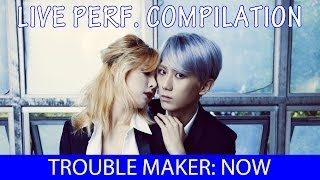 Trouble Maker Now (내일은 없어) Live Compilation/Mix