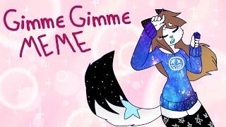 GIMME GIMME - meme