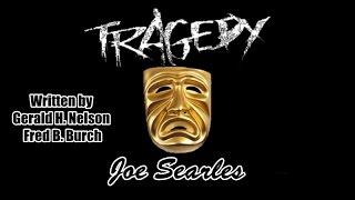 Tragedy - Joe Searles