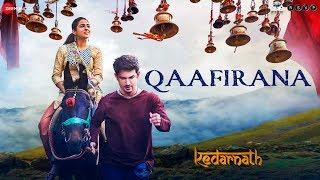 Kedarnath | Qaafirana | Sushant Rajput | Sara Ali Khan | Abhishek K | Arijit Singh |Amit T,Amitabh B
