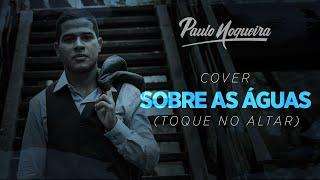 """Paulo Nogueira –  Cover """"Sobre as águas"""" (Toque no altar)"""
