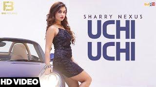Uchi Uchi - Sharry Nexus || Big Figures || New Punjabi Song 2018