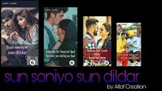 Sun soniyo sun dildar    romantic full screen whatsapp status    by Altaf creation