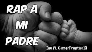 RAP A MI PADRE || Isu ft. GamerFrontier13|| [Prod. Isu RmX]