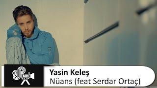 Yasin Keleş feat Serdar Ortaç - Nüans