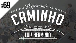 MEVAM OFICIAL - LUIZ HERMÍNIO - PREPARANDO O CAMINHO #69