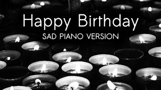 HAPPY BIRTHDAY | Sad Piano Version