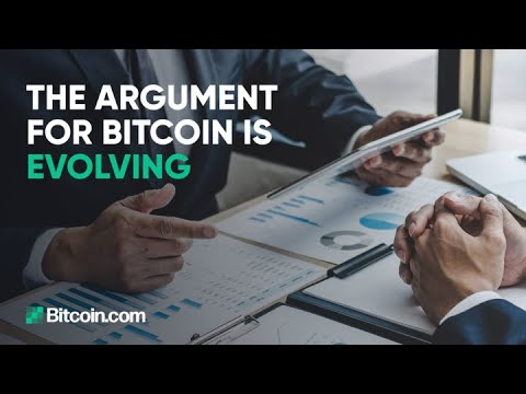 The argument for Bitcoin is evolving : The Bitcoin.com Weekly Update