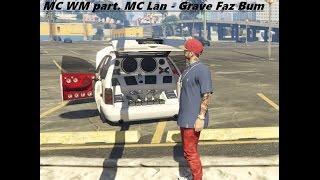 GTA V MC WM part. MC Lan - Grave Faz Bum