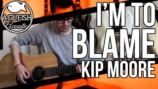 Kip Moore - I'm to Blame | Acoustic Instrumental Cover