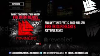 Swanky Tunes feat. C. Todd Nielsen - Fire In Our Hearts (Joey Dale Remix) (Preview)