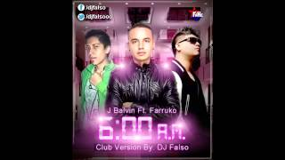 6 A.M. - J Balvin Ft. Farruko ( VIDEO Club Version ) By. DJ Falso 2014