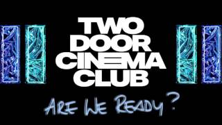 Two Door Cinema Club - Are We Ready? (Wreck) (New Release!)