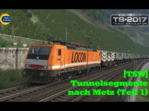 [TSW] Tunnelsegmente nach Metz (Teil 1) | vR BR189 LOCON | Train Simulator 2017