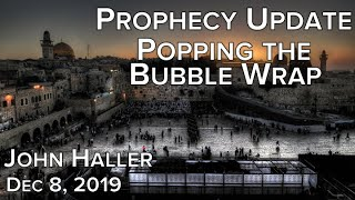 """2019 12 08 John Haller's Prophecy Update """"Popping the Bubble Wrap"""""""