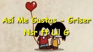 """Asi Me Gustas - Griser Nsr ft Lil """"LETRA"""""""