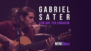 Gabriel Sater - Tem Que Ter Coragem (MINIDocs® • Ao Vivo em São Paulo)