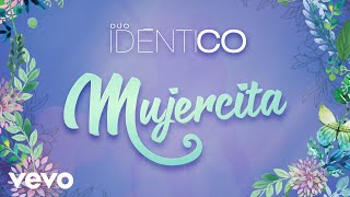 Dúo Idéntico - Mujercita (Cover Audio)